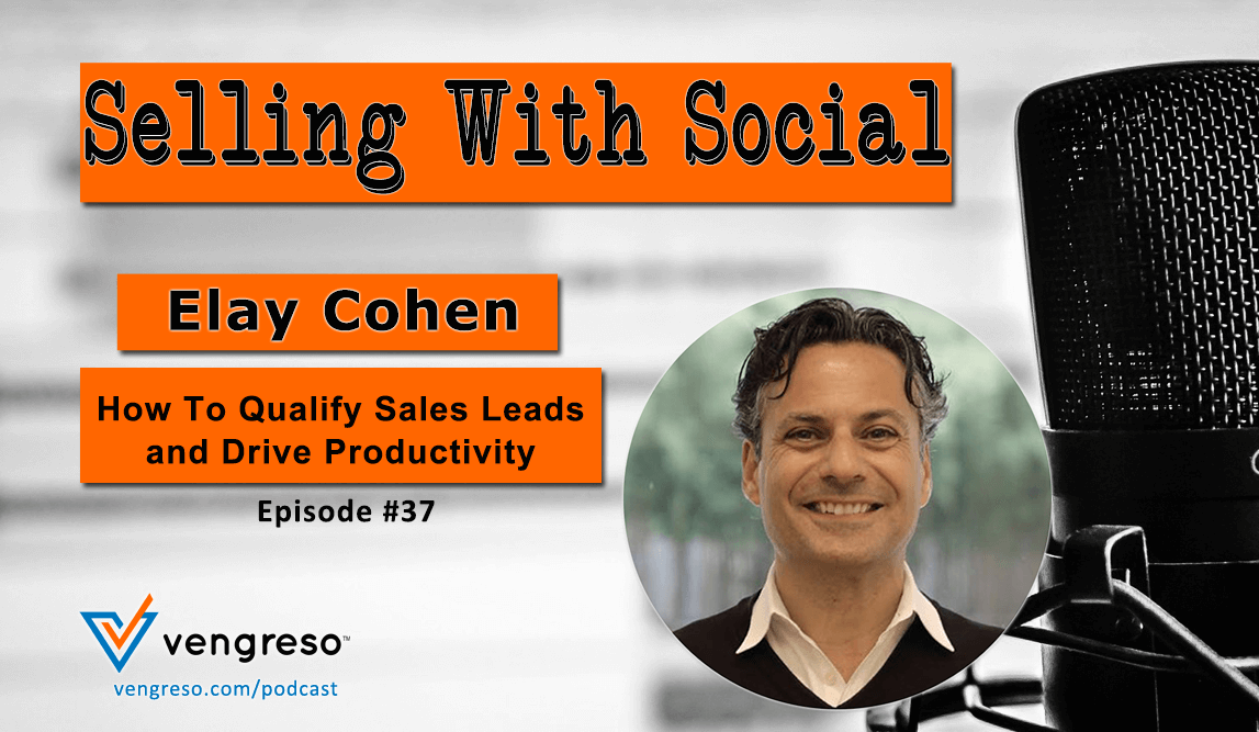 How To Qualify Sales Leads and Drive Productivity, with Elay Cohen, Episode #37