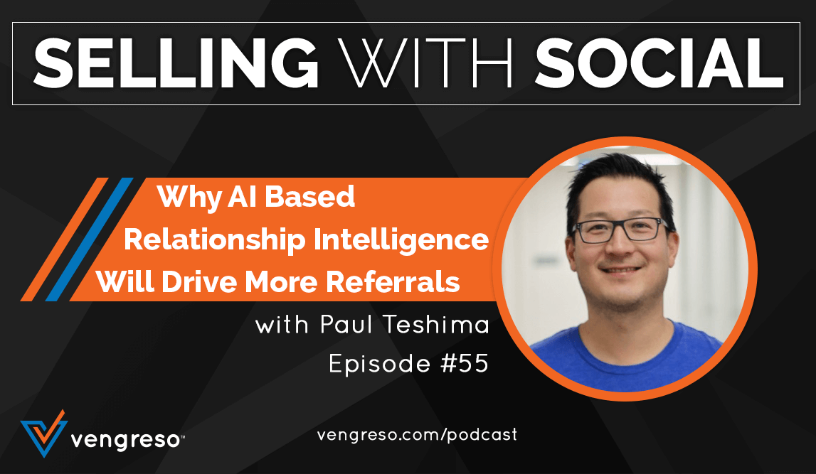 EP-#55-Why-AI-Based-Relationship-Intelligence-Will-Drive-More-Referrals_Paul-Teshima