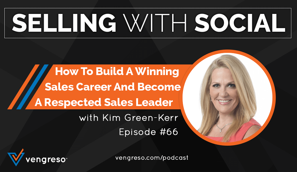 How To Build A Winning Sales Career And Become A Respected Sales Leader, with Kim Green-Kerr, Episode #66