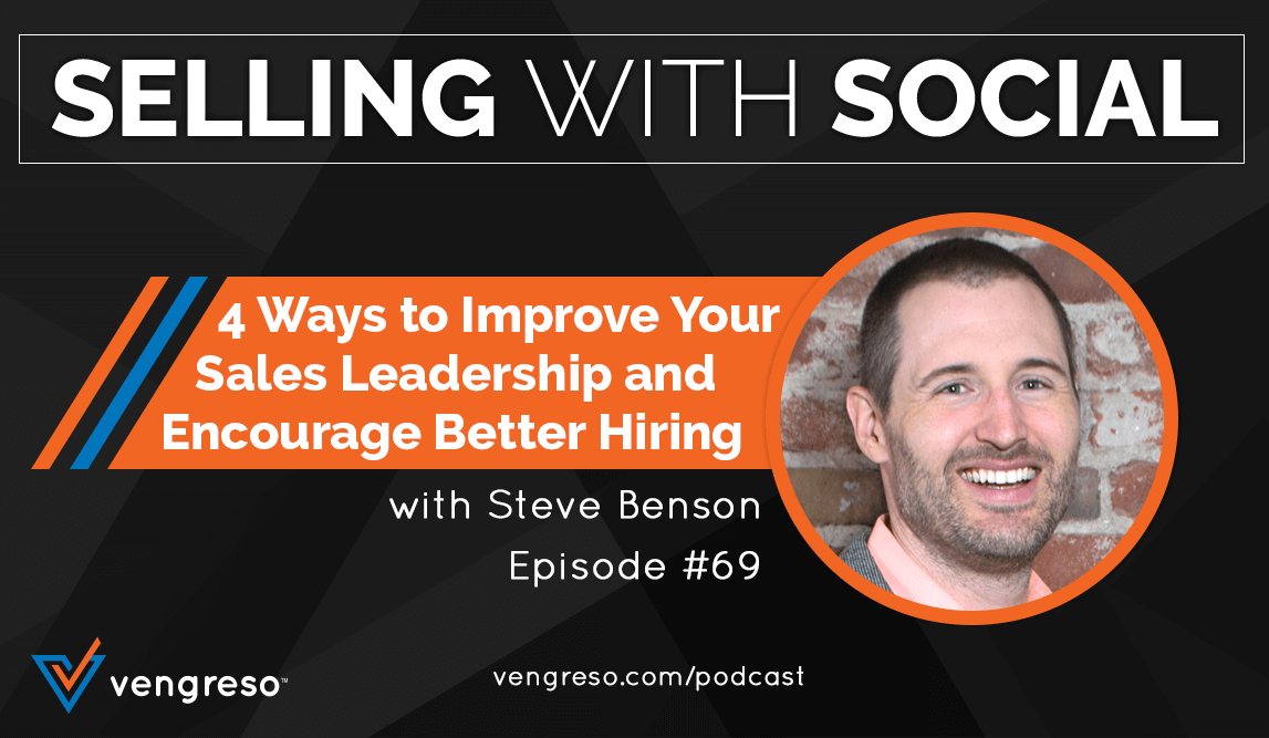 4 Ways to Improve Your Sales Leadership and Encourage Better Hiring, with Steve Benson, Episode 69