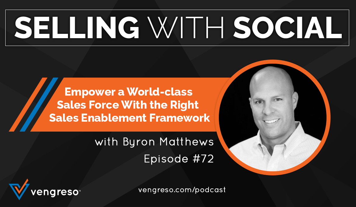 Empower a World-Class Sales Force With the Right Sales Enablement Framework, with Byron Matthews, Episode #72