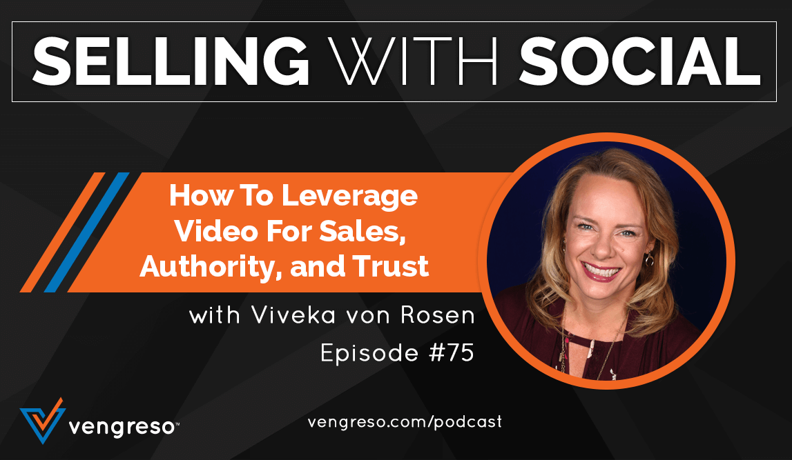 How To Leverage Video For Sales, Authority, and Trust, with Viveka von Rosen, Episode #75