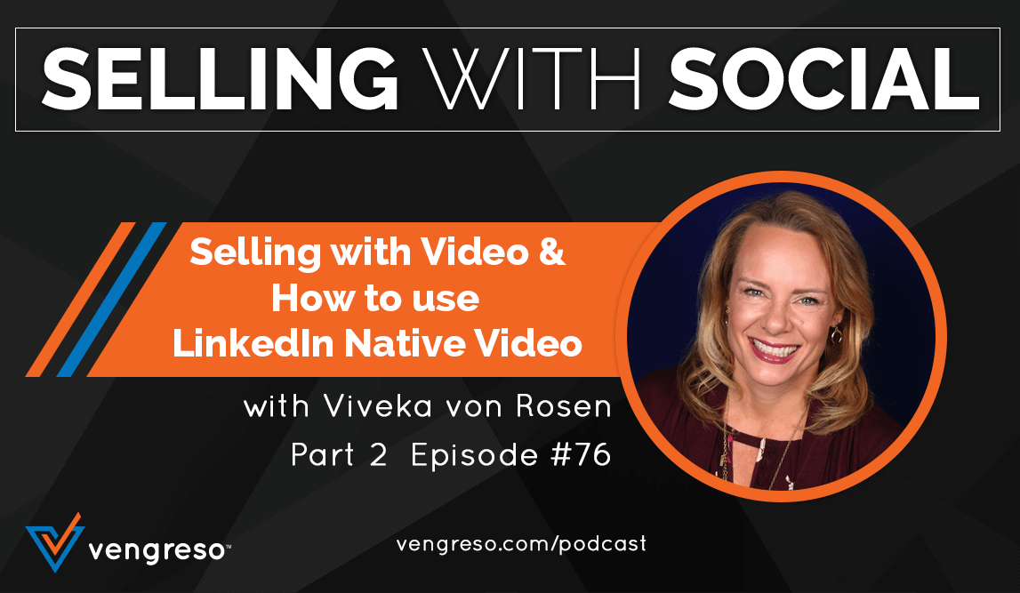 Selling with Video & How to Use LinkedIn Native Video, with Viveka von Rosen, Part 2, Episode #76