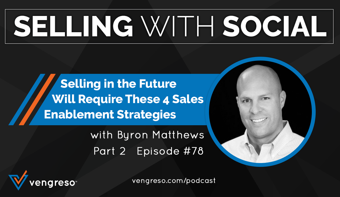 Selling in the Future Will Require These 4 Sales Enablement Strategies, with Byron Matthews, Part 2, Episode #78
