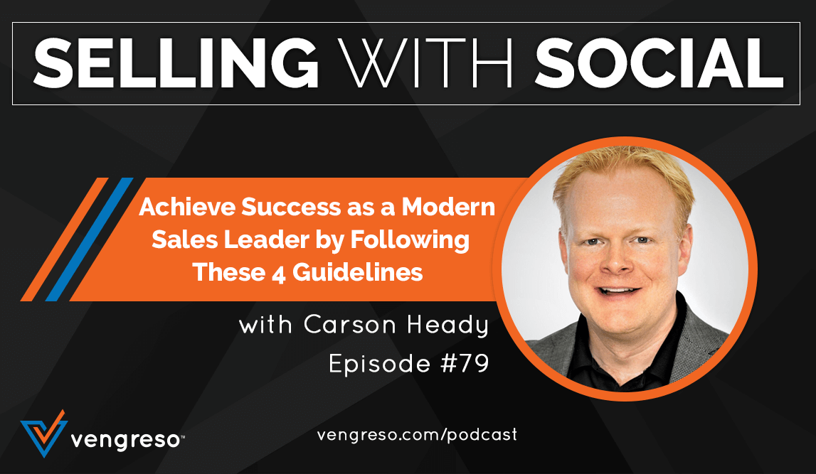 Achieve Success as a Modern Sales Leader by Following These 4 Guidelines, with Carson Heady, Episode #79