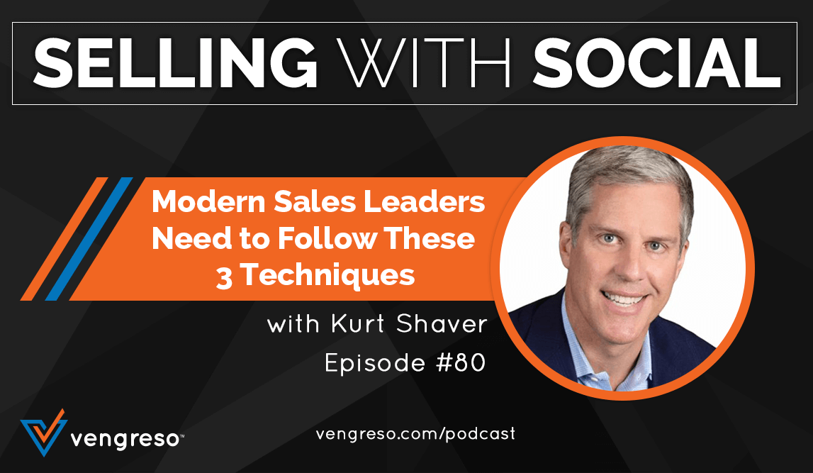 Modern Sales Leaders Need to Follow These 3 Techniques, with Kurt Shaver, Episode #80