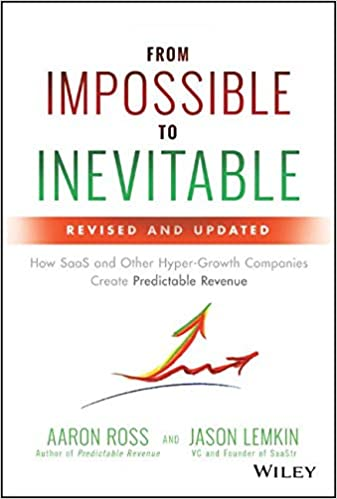 Must read sales book - From Impossible to Inevitable by Aaron Ross