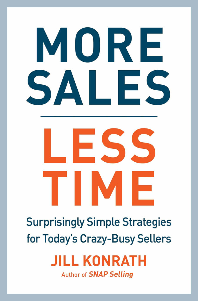 Must read sales book - More Sales Less Time by Jill Konrath