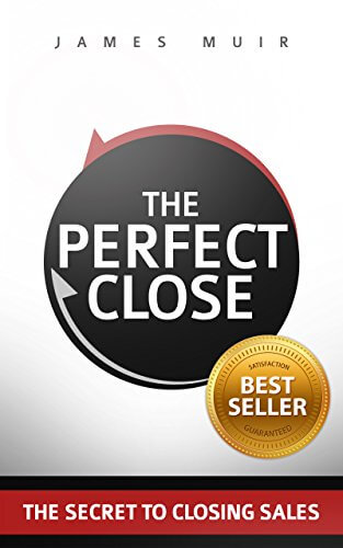 Must read sales book - The Perfect Close by James Muir