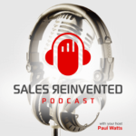 2019 best sales podcasts to listen to - Sales Reinvented Podcast by Paul Watts